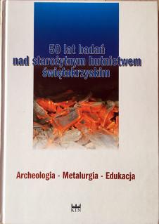 50 lat badań nad starożytnym hutnictwem świętokrzyskim