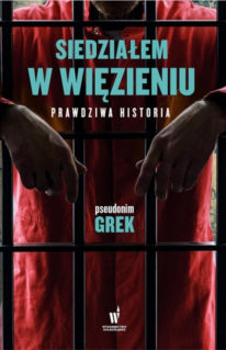 Siedziałem w więzieniu - prawdziwa historia - pseudonim Grek