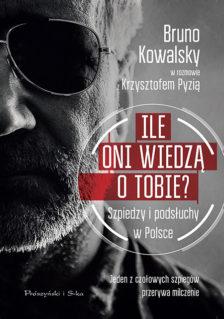 Ile oni wiedzą o Tobie? Szpiedzy i podsłuchy w Polsce - Bruno Kowalsky w rozmowie z Krzysztofem Pyzią