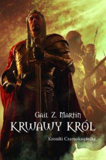 Krwawy Król - Kroniki Czarnoksiężnika - Gail Z. Martin