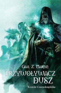 Przywoływacz Dusz - Kroniki Czarnoksiężnika - Gail Z. Martin